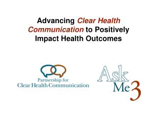 Advancing  Clear Health Communication  to Positively  Impact Health Outcomes