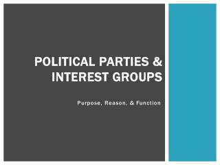 Political Parties & Interest Groups