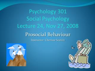 Psychology 301 Social Psychology  Lecture 24, Nov 27, 2008