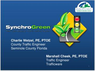 Charlie Wetzel ,  PE, PTOE  County Traffic Engineer Seminole County Florida