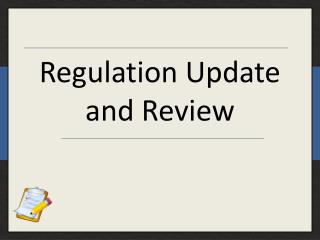Regulation Update and Review