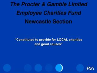 The Procter & Gamble Limited  Employee Charities Fund Newcastle Section