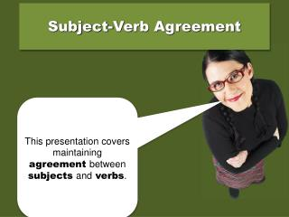 This presentation covers maintaining  agreement  between  subjects  and  verbs .