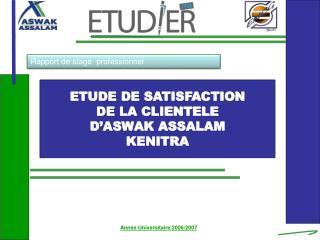 ETUDE DE SATISFACTION DE LA CLIENTELE D'ASWAK ASSALAM KENITRA
