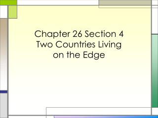 Chapter 26 Section 4 Two Countries Living  on the Edge