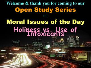 Welcome & thank you for coming to our Open Study Series on Moral Issues of the Day