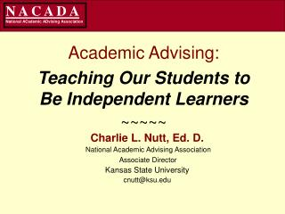 Academic Advising: Teaching Our Students to Be Independent Learners ~~~~~