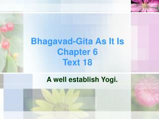 Bhagavad-Gita As It Is Chapter 6 Text 18