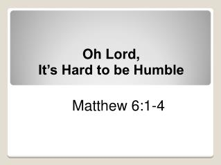 Oh Lord,  It's Hard to be Humble