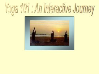 Yoga 101 : An Interactive Journey