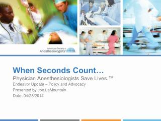 When Seconds Count… Physician Anesthesiologists Save Lives.™