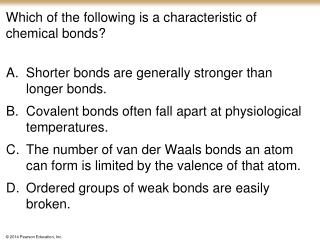 Which of the following is a characteristic of chemical bonds?