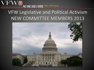 VFW Legislative and Political Activism NEW COMMITTEE MEMBERS 2013
