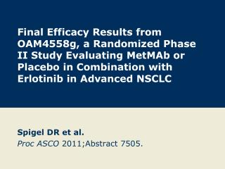 Spigel DR et al. Proc ASCO  2011;Abstract 7505.