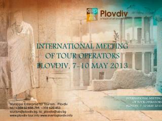 INTERNATIONAL MEETING OF TOUR OPERATORS PLOVDIV, 7-10 MAY 2013