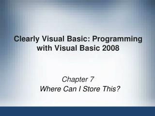 Clearly Visual Basic: Programming with Visual Basic 2008