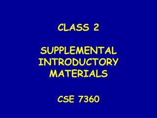 CLASS 2 SUPPLEMENTAL INTRODUCTORY MATERIALS