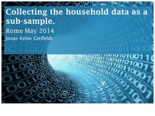 Collecting the household data as a sub-sample. Rome May 2014 Jonas Kylov Gielfeldt