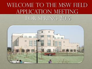 Welcome to the MSW Field Application Meeting  for spring 2015