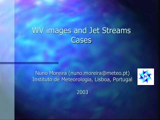 WV images and Jet Streams Cases