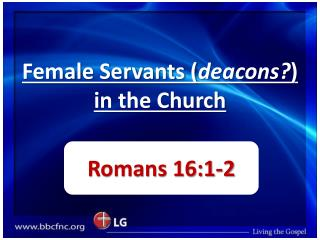 Female Servants ( deacons? ) in the Church