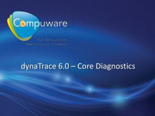 dynaTrace 6.0 – Core Diagnostics