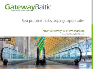 Best practice in developing export sales Your Gateway to New Markets gatewaybaltic