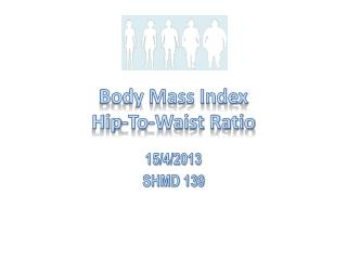 Body Mass Index Hip-To-Waist Ratio
