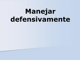 Manejar defensivamente