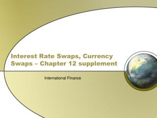 Interest Rate Swaps, Currency Swaps – Chapter 12 supplement