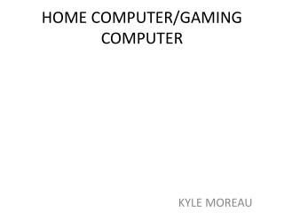 HOME COMPUTER/GAMING COMPUTER