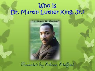 Who Is Dr. Martin Luther King, Jr.?