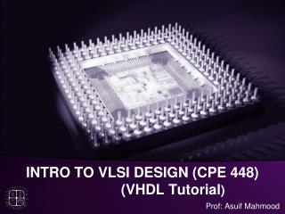 INTRO TO VLSI DESIGN (CPE 448)  		 (VHDL Tutorial )