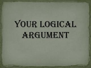 Your Logical Argument