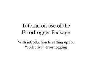 Tutorial on use of the ErrorLogger Package