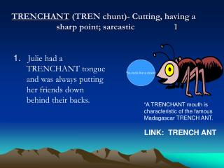TRENCHANT  (TREN chunt)- Cutting, having a sharp point; sarcastic                  1
