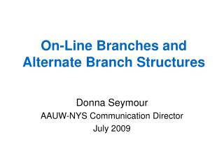On-Line Branches and Alternate Branch Structures