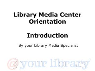 Library Media Center Orientation Introduction