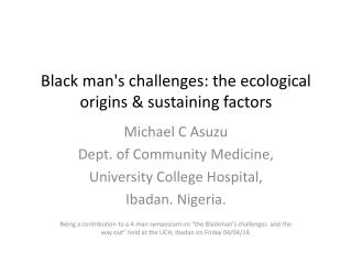 Black man's challenges: the ecological origins & sustaining factors
