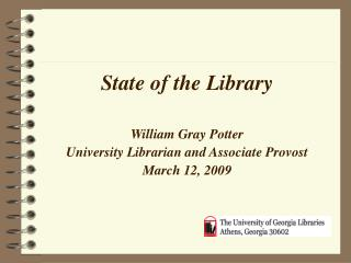 State of the Library William Gray Potter University Librarian and Associate Provost March 12, 2009