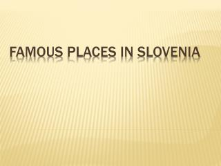 Famous places  in  Slovenia