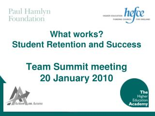 What works?  Student Retention and Success Team Summit meeting  20 January 2010