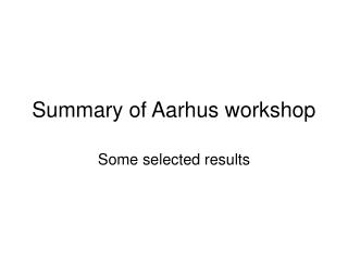 Summary of Aarhus workshop