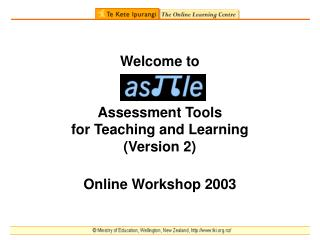 Welcome to  Assessment Tools  for Teaching and Learning  (Version 2) Online Workshop 2003