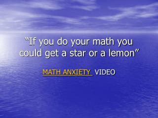 """If you do your math you could get a star or a lemon"""