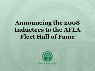 Announcing the 2008 Inductees to the AFLA Fleet Hall of Fame