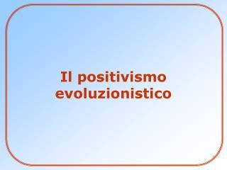 Il positivismo evoluzionistico