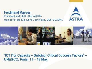 Ferdinand Kayser President and CEO, SES ASTRA Member of the Executive Committee, SES GLOBAL