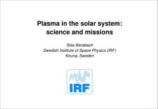 Plasma in the solar system:  science and missions Stas Barabash