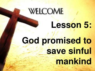 Lesson 5:  God  promised to save sinful mankind